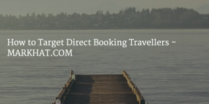 How to Target Direct Booking Travellers