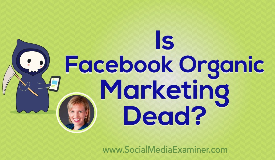 Is Facebook Organic Marketing Dead? : Social Media Examiner