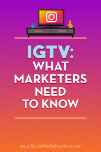 IGTV4marketers- what you need to know